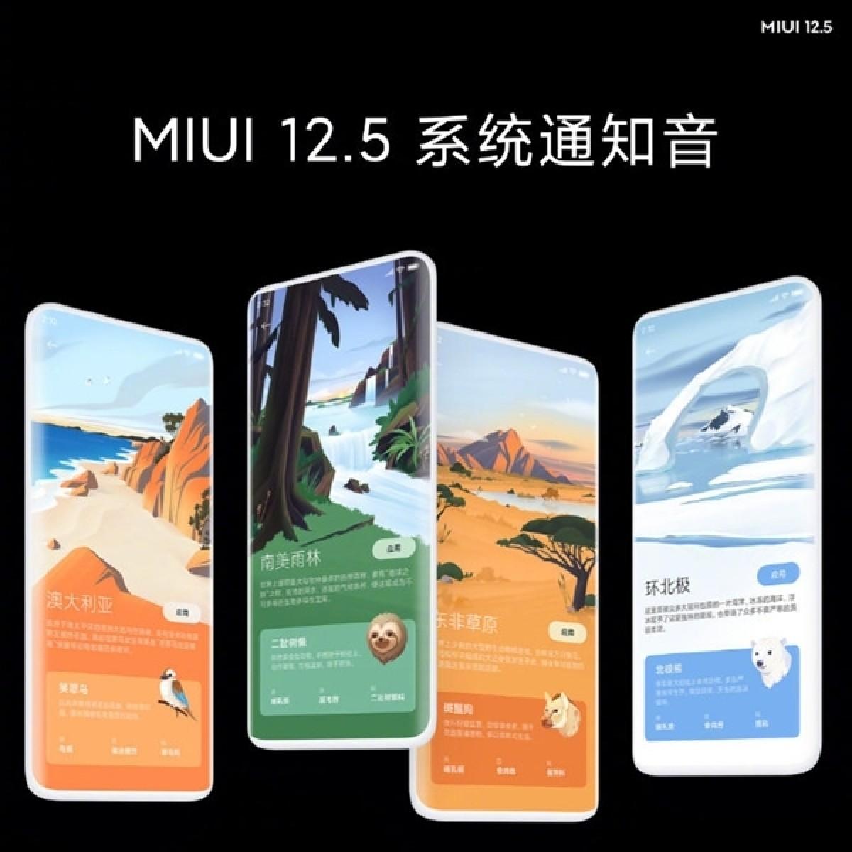 صدای اعلانات در گوشی های دارای رابط کاربری MIUI 12.5 ، صدای اعلان طبیعی است. این صداها شامل صدای چهار زیستگاه اصلی جنگل های بارانی آمریکای جنوبی، استرالیا ، چمنزارهای آفریقای شرقی و قطب شمال را به ارمغان می آورد.